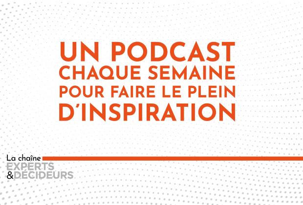 Nouveau : Experts & Décideurs lance sa chaîne de podcasts !
